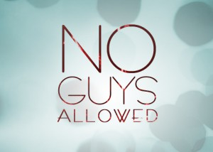 No Guys allowed